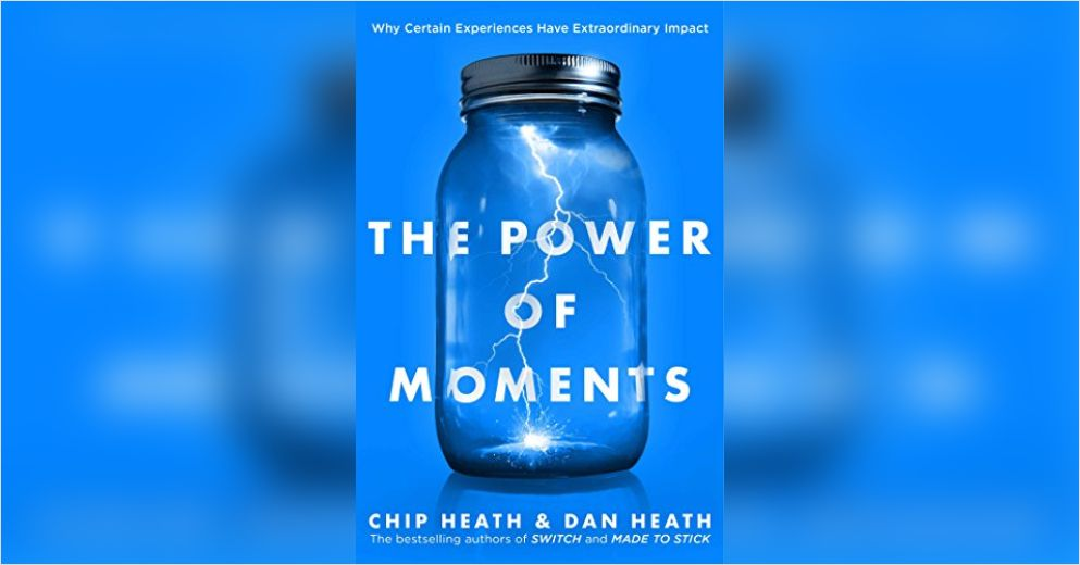 Reading: The Power of Moments - Chip and Dan Heath